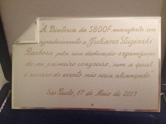 E a minha placa!! Feliz com a homenagem da diretoria SBDOF! Obrigada! :)
